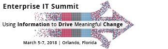 Enterprise IT Summit; Using Information to Drive Meaningful Change; March 5-7, 2018 | Orlando, Florida